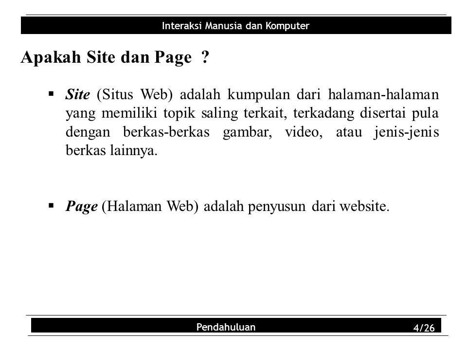 Interaksi Manusia dan Komputer Pendahuluan 4/26 Apakah Site dan Page ?  Site (Situs Web) adalah kumpulan dari halaman-halaman yang memiliki topik sal