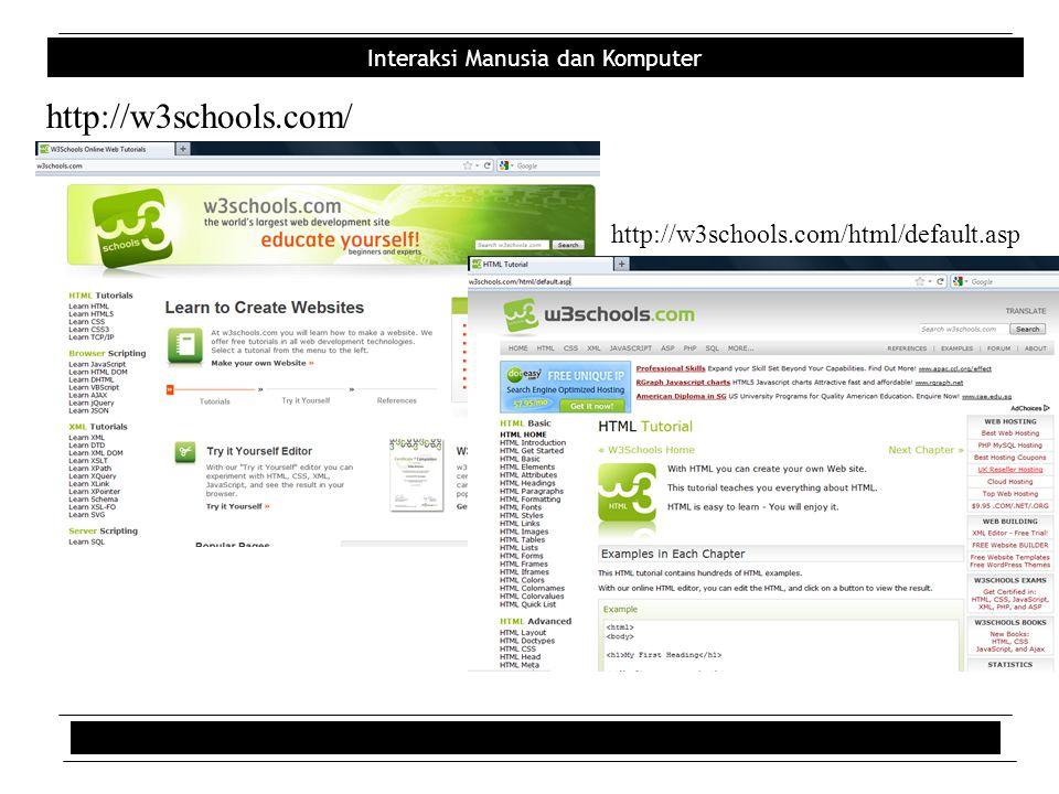 Interaksi Manusia dan Komputer http://w3schools.com/ http://w3schools.com/html/default.asp