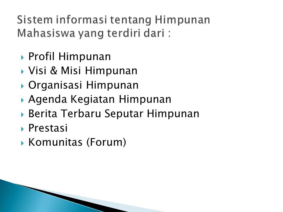  Profil Himpunan  Visi & Misi Himpunan  Organisasi Himpunan  Agenda Kegiatan Himpunan  Berita Terbaru Seputar Himpunan  Prestasi  Komunitas (Forum)