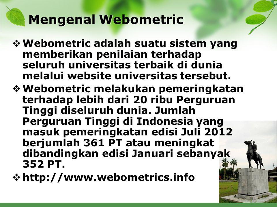 Mengenal Webometric  Webometric adalah suatu sistem yang memberikan penilaian terhadap seluruh universitas terbaik di dunia melalui website universitas tersebut.