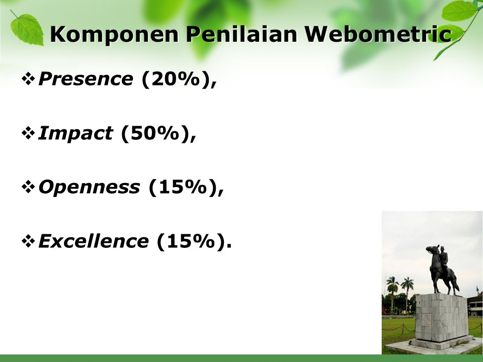 Komponen Penilaian Webometric  Presence (20%),  Impact (50%),  Openness (15%),  Excellence (15%).