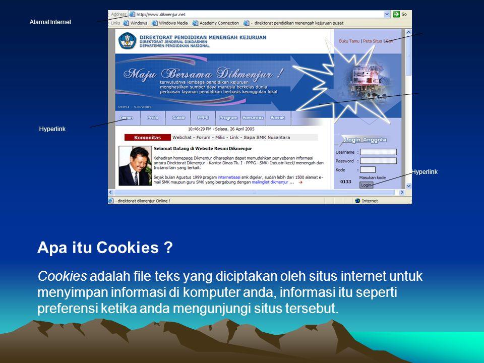 Alamat Internet Hyperlink Apa itu Cookies ? Cookies adalah file teks yang diciptakan oleh situs internet untuk menyimpan informasi di komputer anda, i