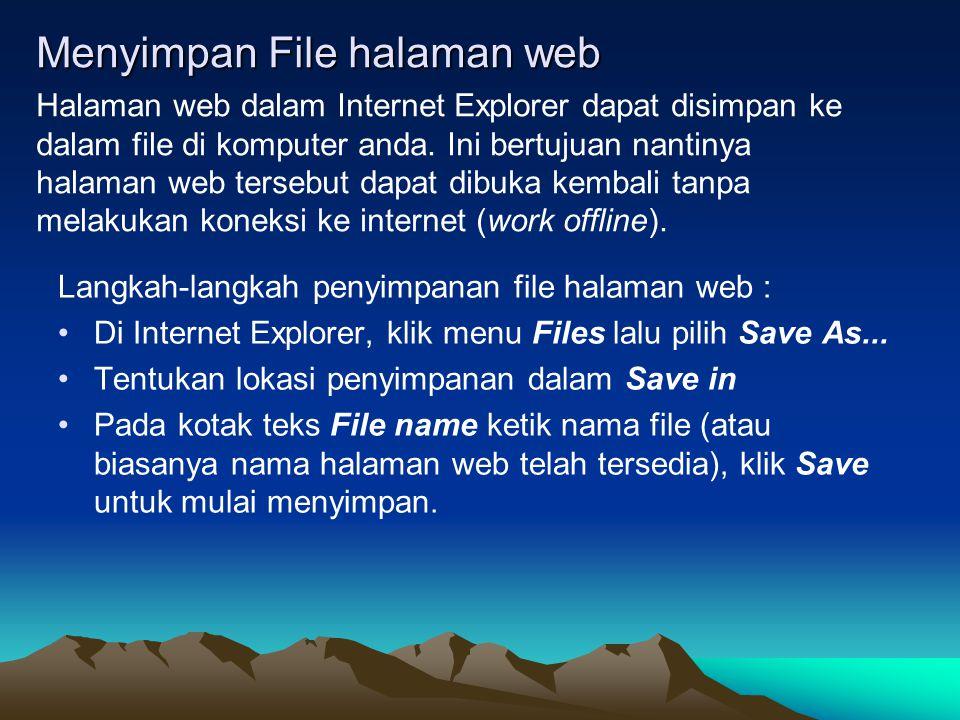 Menyimpan File halaman web Langkah-langkah penyimpanan file halaman web : •Di Internet Explorer, klik menu Files lalu pilih Save As... •Tentukan lokas