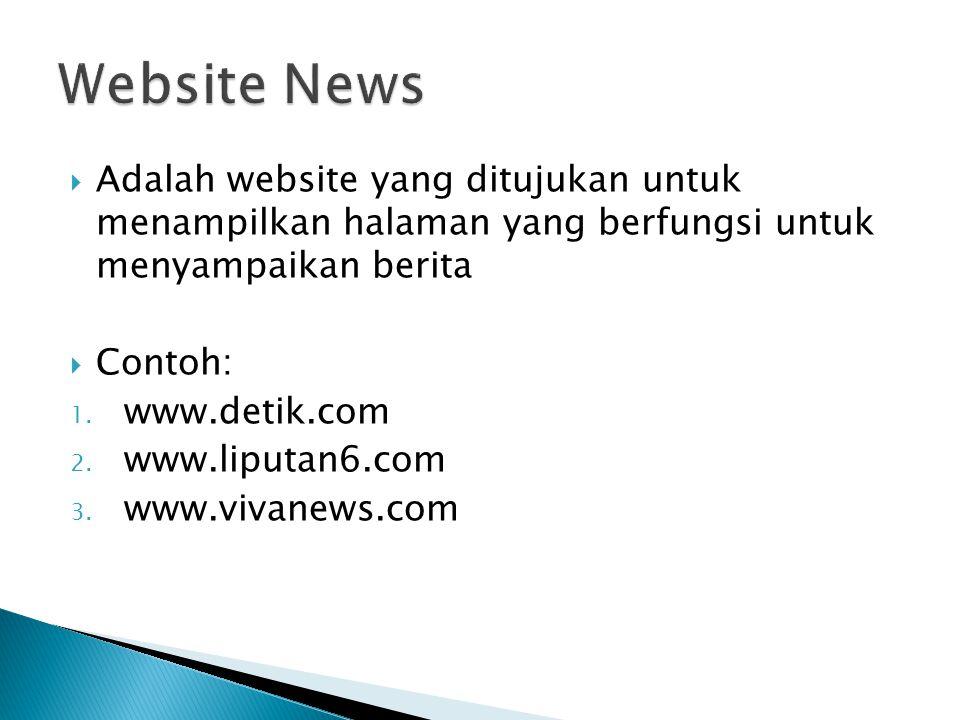  Adalah website yang ditujukan untuk menampilkan halaman yang berfungsi untuk menyampaikan berita  Contoh: 1.