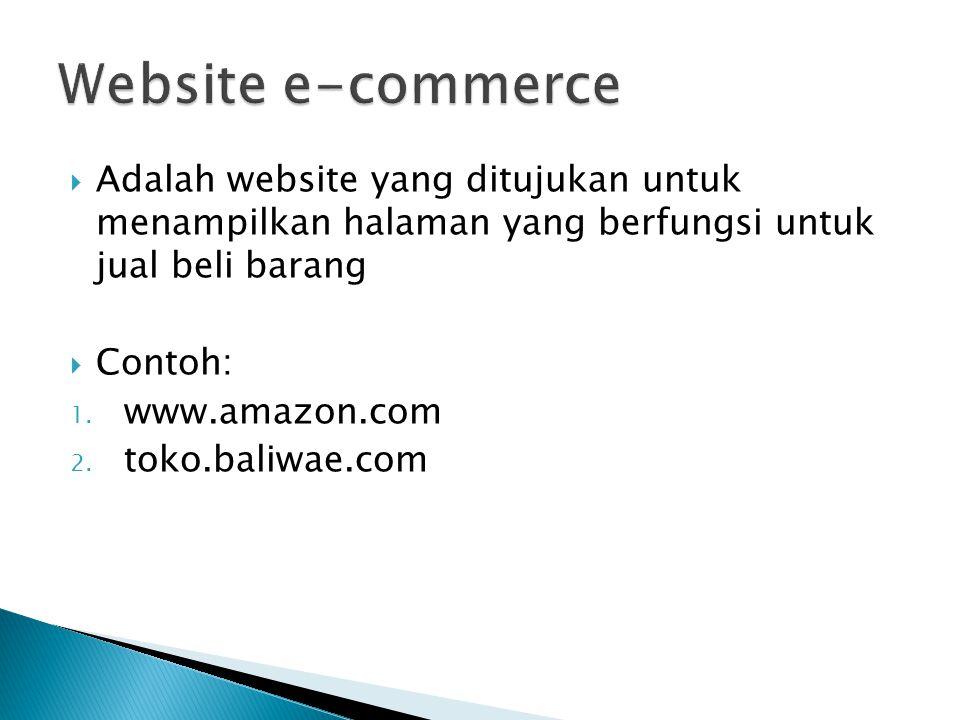  Adalah website yang ditujukan untuk menampilkan halaman yang berfungsi untuk jual beli barang  Contoh: 1.