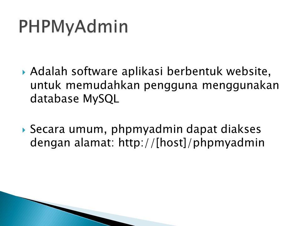  Adalah software aplikasi berbentuk website, untuk memudahkan pengguna menggunakan database MySQL  Secara umum, phpmyadmin dapat diakses dengan alamat: http://[host]/phpmyadmin