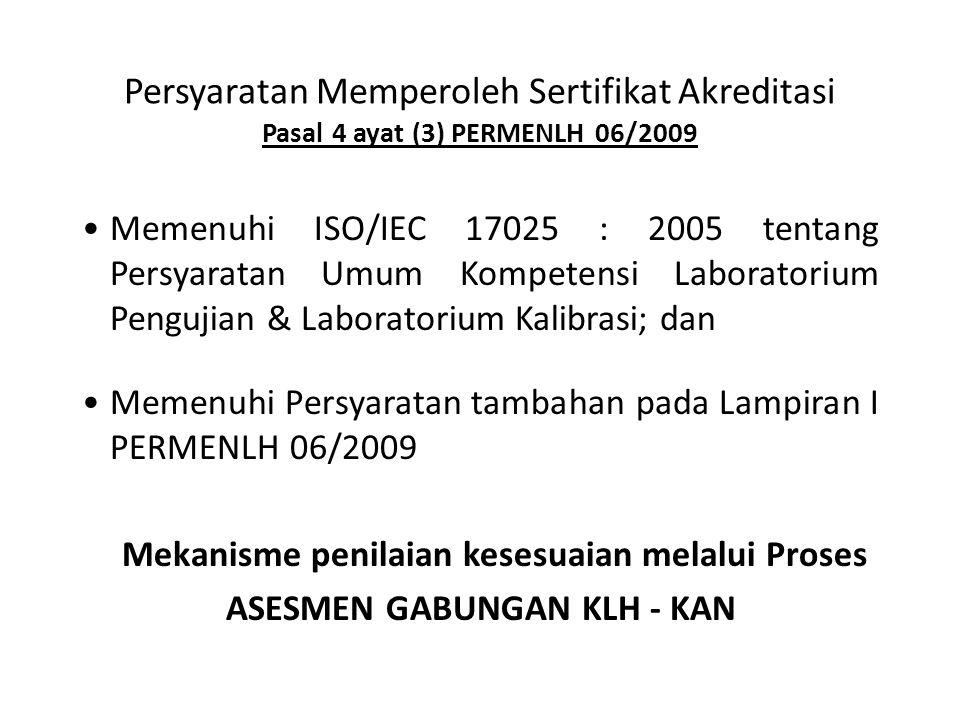 Persyaratan Memperoleh Sertifikat Akreditasi Pasal 4 ayat (3) PERMENLH 06/2009 •Memenuhi ISO/IEC 17025 : 2005 tentang Persyaratan Umum Kompetensi Labo