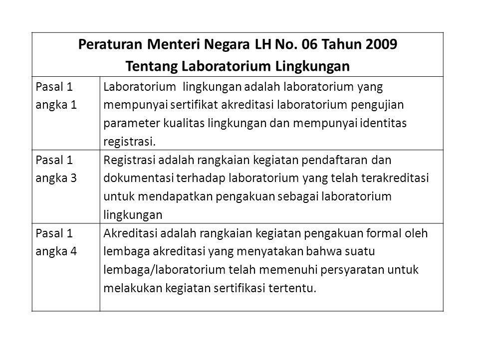 Peraturan Menteri Negara LH No. 06 Tahun 2009 Tentang Laboratorium Lingkungan Pasal 1 angka 1 Laboratorium lingkungan adalah laboratorium yang mempuny