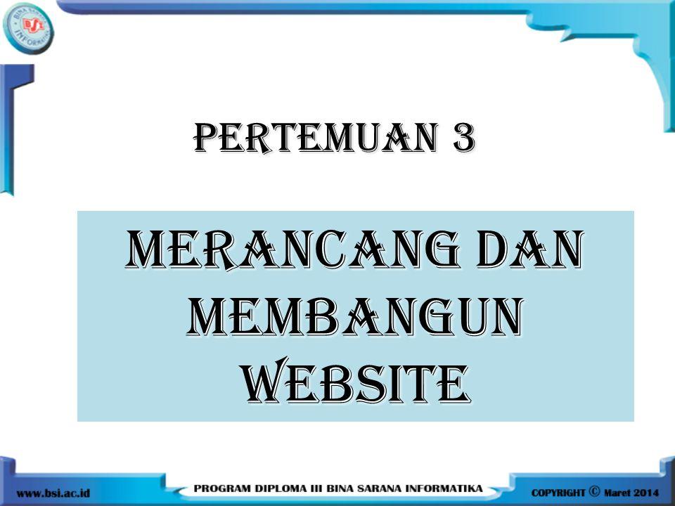 PERTEMUAN 3 MERANCANG DAN MEMBANGUN WEBSITE