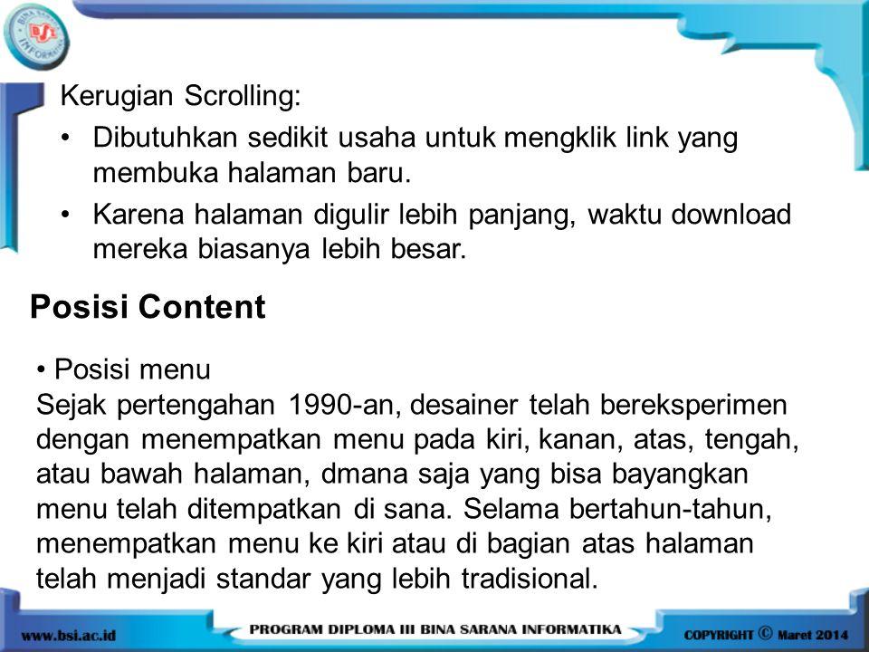 Kerugian Scrolling: •Dibutuhkan sedikit usaha untuk mengklik link yang membuka halaman baru. •Karena halaman digulir lebih panjang, waktu download mer
