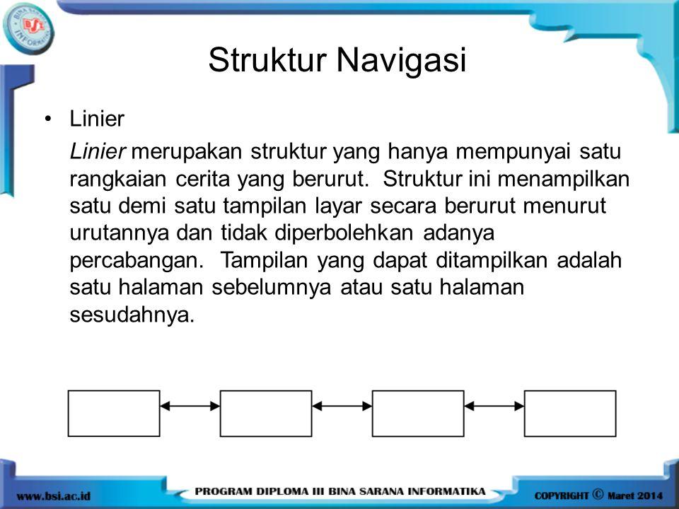 Struktur Navigasi •Linier Linier merupakan struktur yang hanya mempunyai satu rangkaian cerita yang berurut. Struktur ini menampilkan satu demi satu t