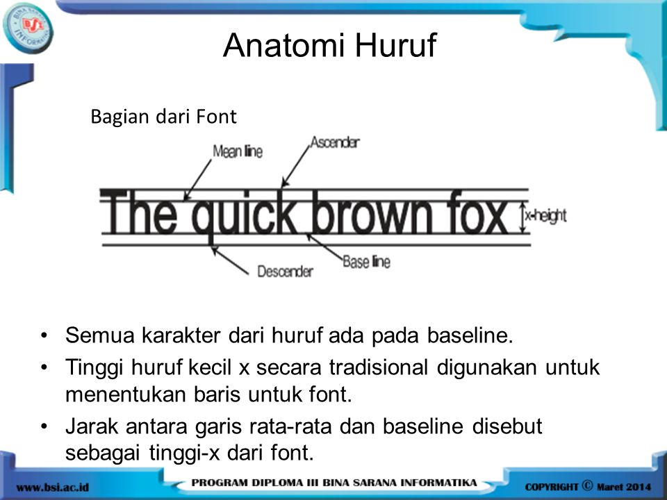 Anatomi Huruf •Semua karakter dari huruf ada pada baseline. •Tinggi huruf kecil x secara tradisional digunakan untuk menentukan baris untuk font. •Jar