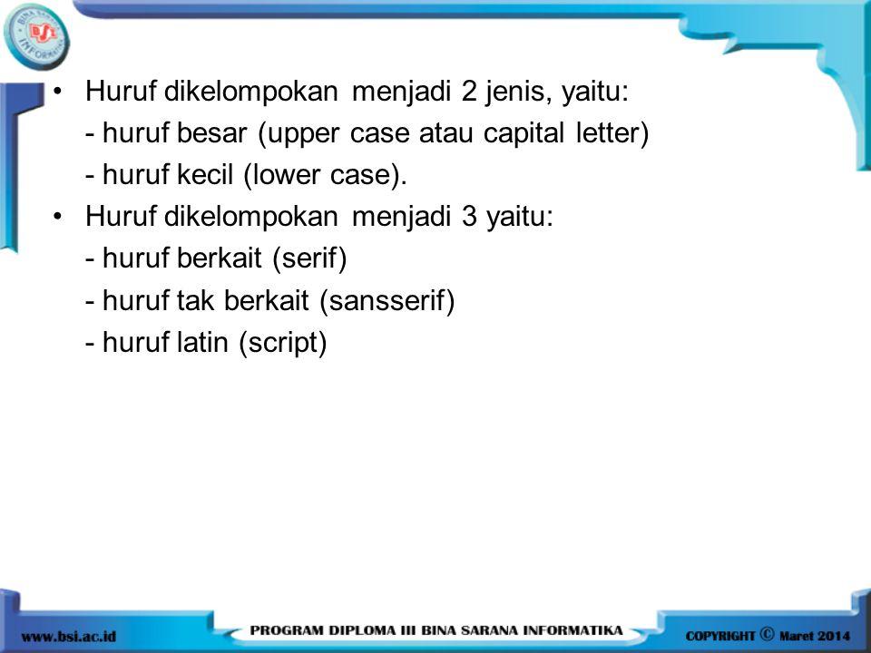 •Huruf dikelompokan menjadi 2 jenis, yaitu: - huruf besar (upper case atau capital letter) - huruf kecil (lower case). •Huruf dikelompokan menjadi 3 y