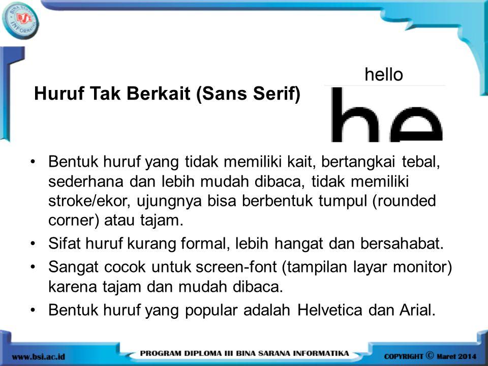 Huruf Tak Berkait (Sans Serif) •Bentuk huruf yang tidak memiliki kait, bertangkai tebal, sederhana dan lebih mudah dibaca, tidak memiliki stroke/ekor,