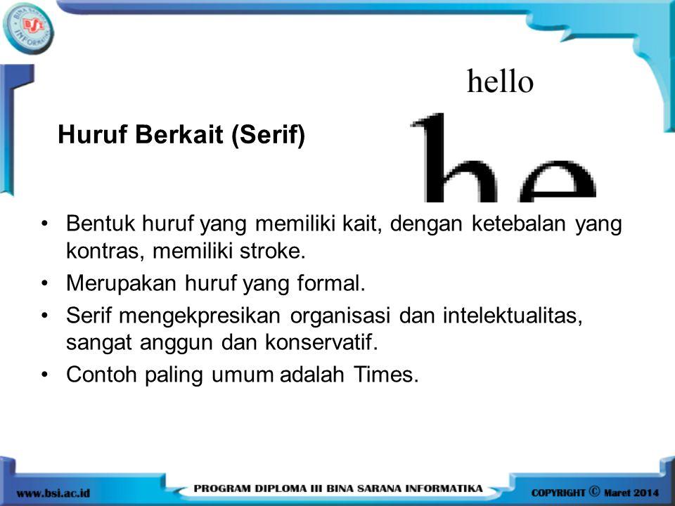 •Bentuk huruf yang memiliki kait, dengan ketebalan yang kontras, memiliki stroke. •Merupakan huruf yang formal. •Serif mengekpresikan organisasi dan i