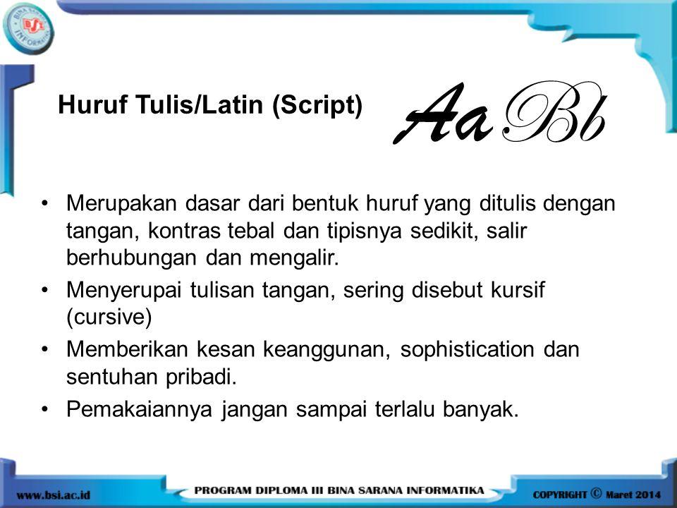 •Merupakan dasar dari bentuk huruf yang ditulis dengan tangan, kontras tebal dan tipisnya sedikit, salir berhubungan dan mengalir. •Menyerupai tulisan