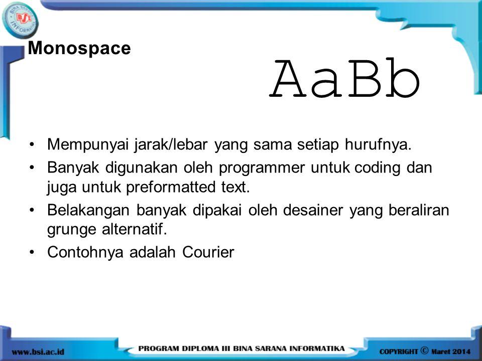 •Mempunyai jarak/lebar yang sama setiap hurufnya. •Banyak digunakan oleh programmer untuk coding dan juga untuk preformatted text. •Belakangan banyak