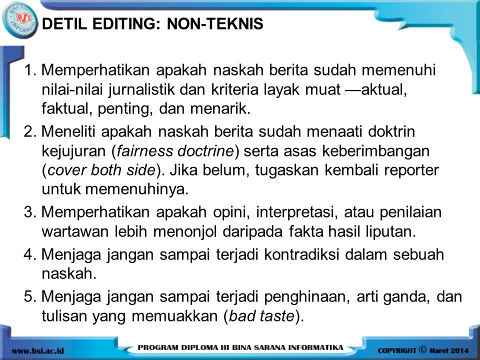 DETIL EDITING: NON-TEKNIS 1. Memperhatikan apakah naskah berita sudah memenuhi nilai-nilai jurnalistik dan kriteria layak muat —aktual, faktual, penti