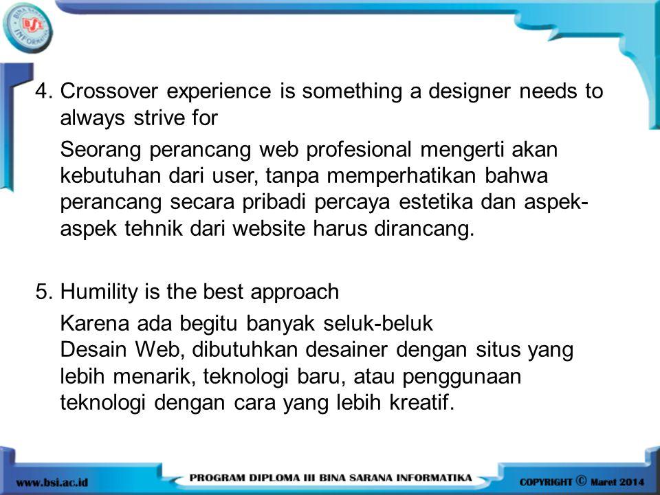 4.Crossover experience is something a designer needs to always strive for Seorang perancang web profesional mengerti akan kebutuhan dari user, tanpa m