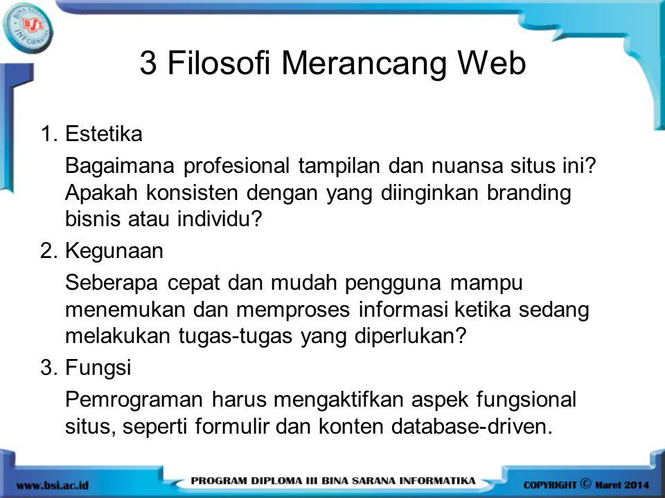 3 Filosofi Merancang Web 1.Estetika Bagaimana profesional tampilan dan nuansa situs ini? Apakah konsisten dengan yang diinginkan branding bisnis atau