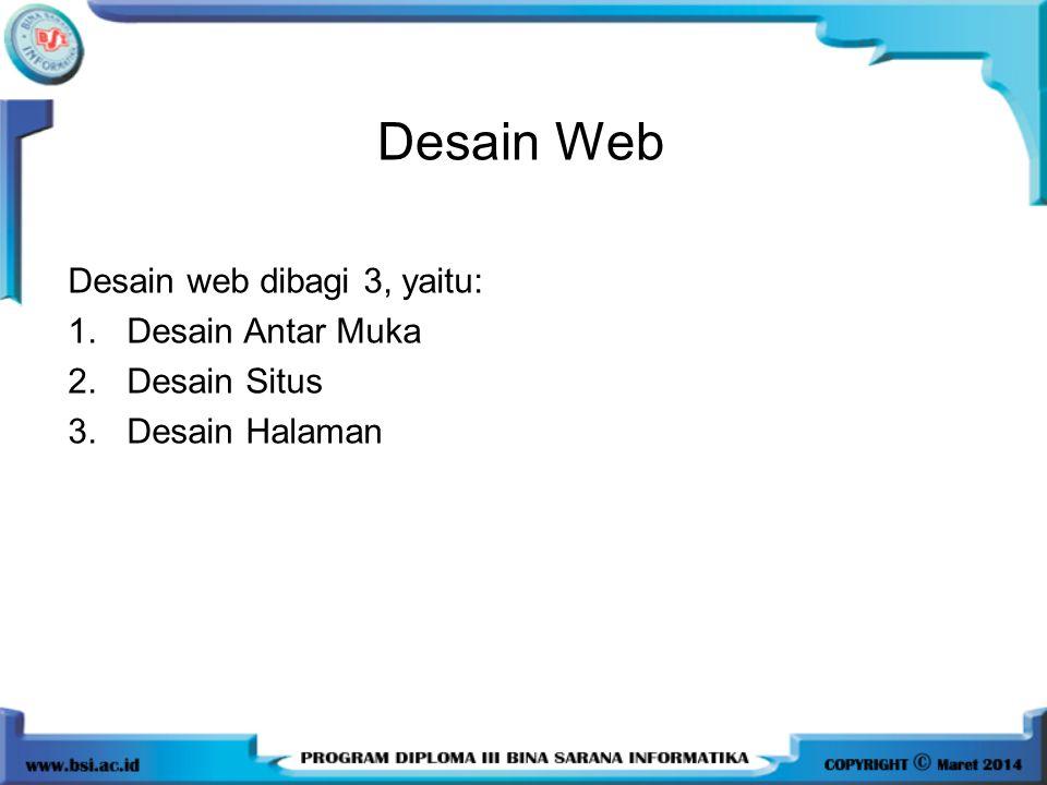 Desain web dibagi 3, yaitu: 1.Desain Antar Muka 2.Desain Situs 3.Desain Halaman Desain Web