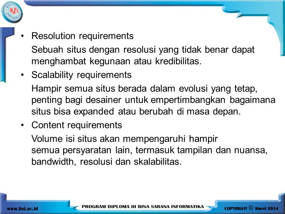 •Resolution requirements Sebuah situs dengan resolusi yang tidak benar dapat menghambat kegunaan atau kredibilitas. •Scalability requirements Hampir s