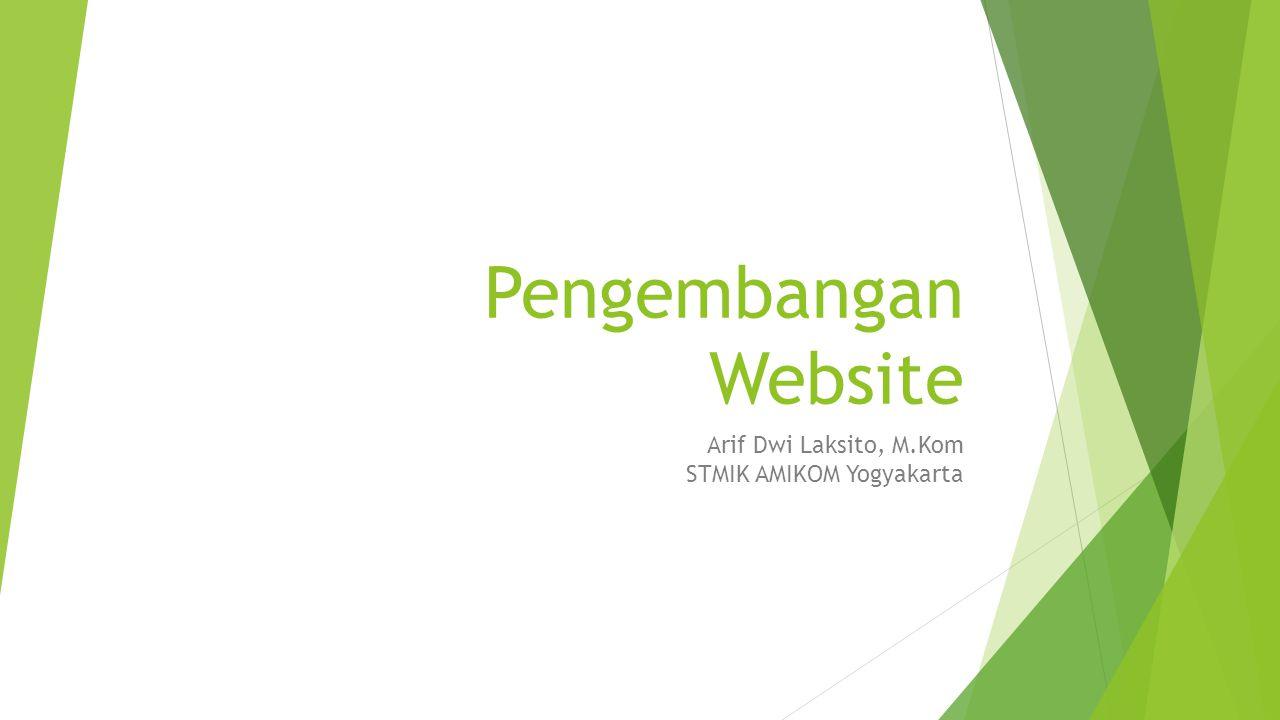 Pengembangan Website Arif Dwi Laksito, M.Kom STMIK AMIKOM Yogyakarta