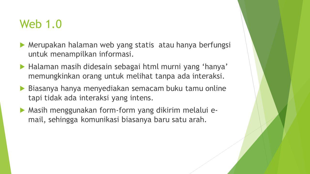 Web 1.0  Merupakan halaman web yang statis atau hanya berfungsi untuk menampilkan informasi.  Halaman masih didesain sebagai html murni yang 'hanya'