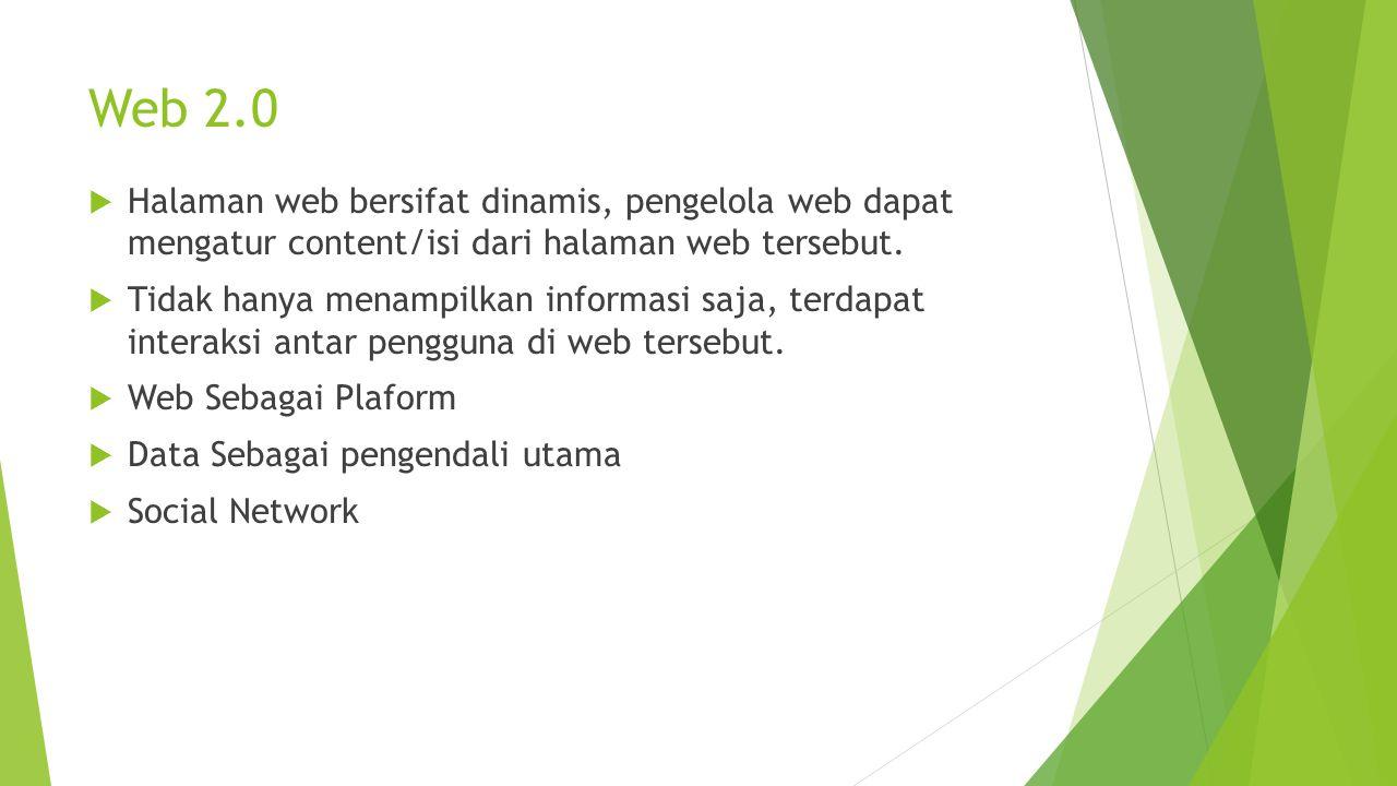 Web 2.0  Halaman web bersifat dinamis, pengelola web dapat mengatur content/isi dari halaman web tersebut.  Tidak hanya menampilkan informasi saja,