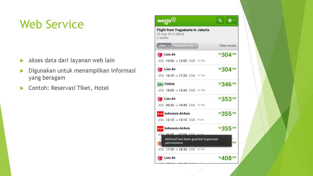 Web Service  Akses data dari layanan web lain  Digunakan untuk menampilkan informasi yang beragam  Contoh: Reservasi Tiket, Hotel