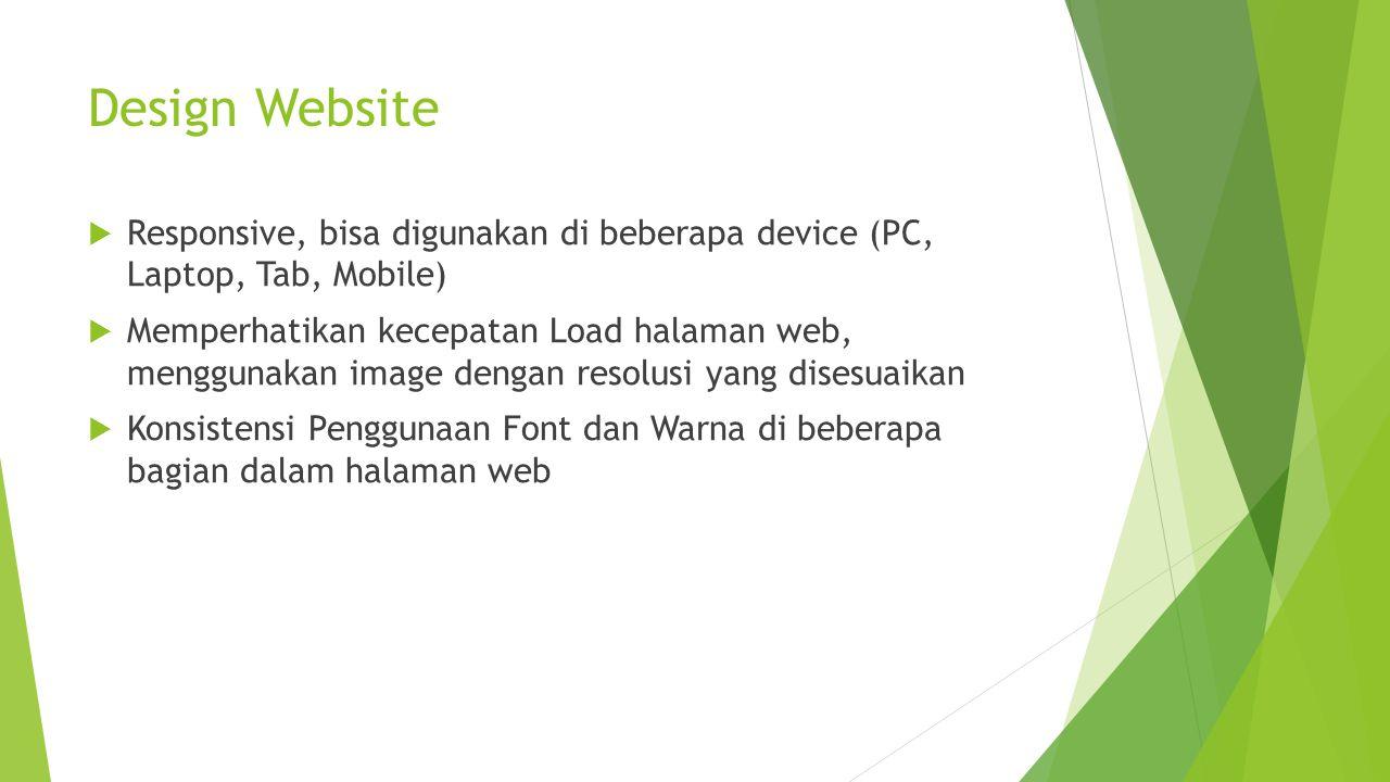Design Website  Responsive, bisa digunakan di beberapa device (PC, Laptop, Tab, Mobile)  Memperhatikan kecepatan Load halaman web, menggunakan image