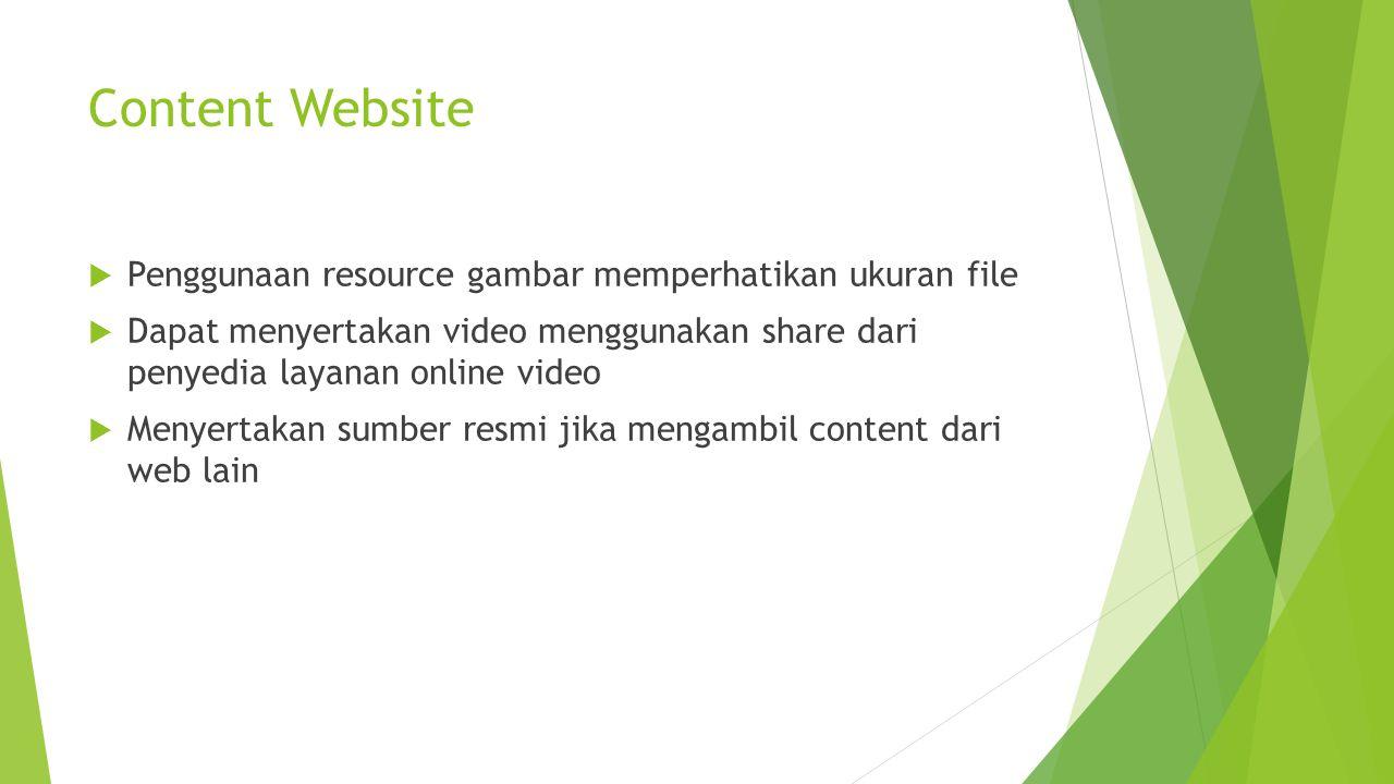 Content Website  Penggunaan resource gambar memperhatikan ukuran file  Dapat menyertakan video menggunakan share dari penyedia layanan online video  Menyertakan sumber resmi jika mengambil content dari web lain