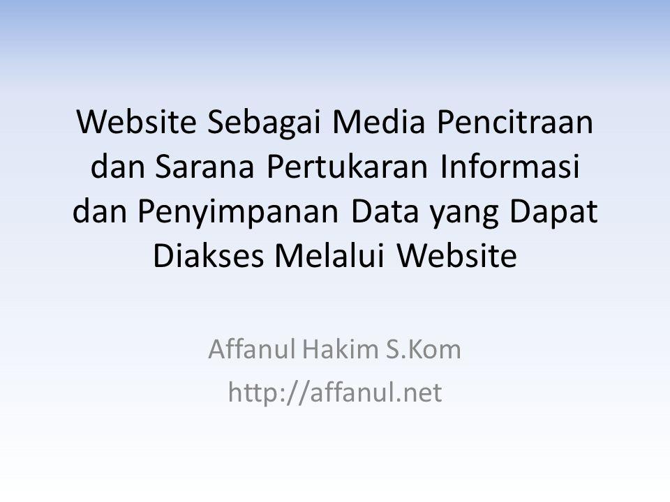 Website Sebagai Media Pencitraan dan Sarana Pertukaran Informasi dan Penyimpanan Data yang Dapat Diakses Melalui Website Affanul Hakim S.Kom http://affanul.net
