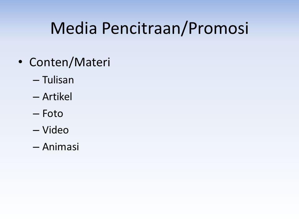 Media Pencitraan/Promosi • Conten/Materi – Tulisan – Artikel – Foto – Video – Animasi
