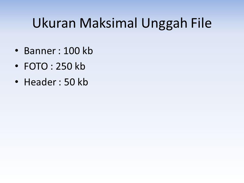 Ukuran Maksimal Unggah File • Banner : 100 kb • FOTO : 250 kb • Header : 50 kb
