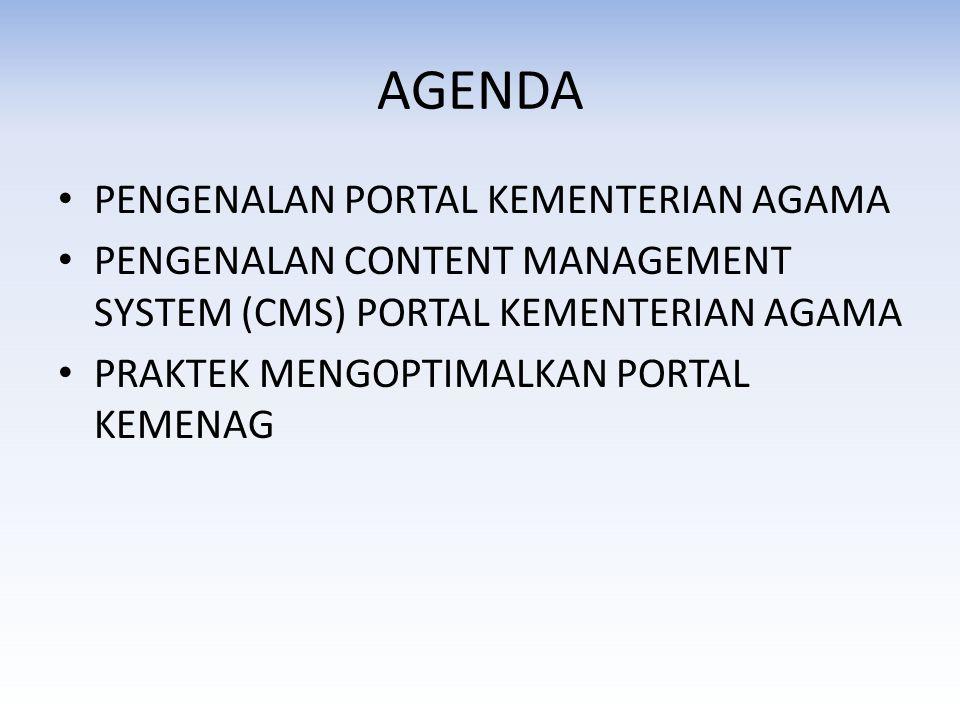 AGENDA • PENGENALAN PORTAL KEMENTERIAN AGAMA • PENGENALAN CONTENT MANAGEMENT SYSTEM (CMS) PORTAL KEMENTERIAN AGAMA • PRAKTEK MENGOPTIMALKAN PORTAL KEMENAG