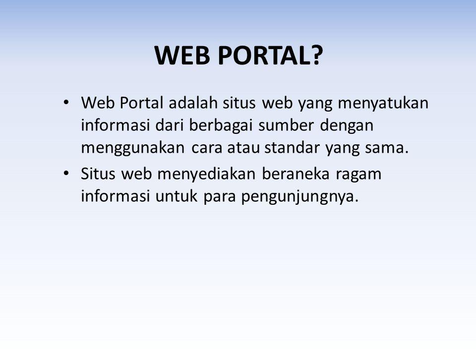 WEB PORTAL? • Web Portal adalah situs web yang menyatukan informasi dari berbagai sumber dengan menggunakan cara atau standar yang sama. • Situs web m