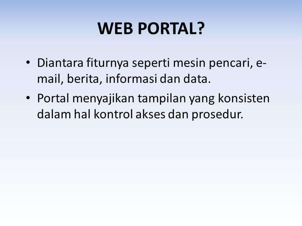 WEB PORTAL? • Diantara fiturnya seperti mesin pencari, e- mail, berita, informasi dan data. • Portal menyajikan tampilan yang konsisten dalam hal kont