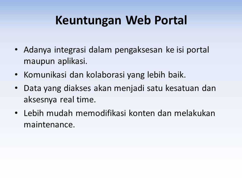 Keuntungan Web Portal • Adanya integrasi dalam pengaksesan ke isi portal maupun aplikasi. • Komunikasi dan kolaborasi yang lebih baik. • Data yang dia