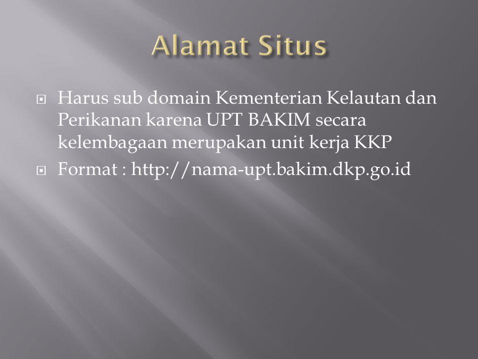 Harus sub domain Kementerian Kelautan dan Perikanan karena UPT BAKIM secara kelembagaan merupakan unit kerja KKP  Format : http://nama-upt.bakim.dkp.go.id