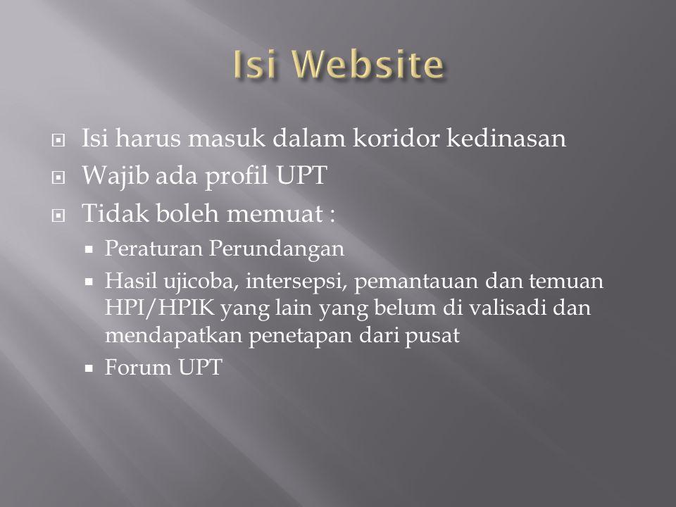  Isi harus masuk dalam koridor kedinasan  Wajib ada profil UPT  Tidak boleh memuat :  Peraturan Perundangan  Hasil ujicoba, intersepsi, pemantauan dan temuan HPI/HPIK yang lain yang belum di valisadi dan mendapatkan penetapan dari pusat  Forum UPT