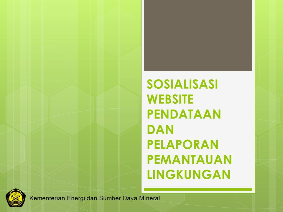 SOSIALISASI WEBSITE PENDATAAN DAN PELAPORAN PEMANTAUAN LINGKUNGAN Kementerian Energi dan Sumber Daya Mineral
