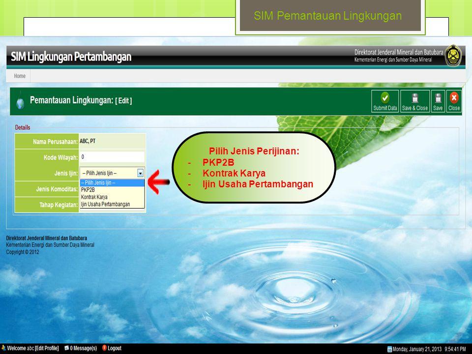 SIM Pemantauan Lingkungan Pilih Jenis Perijinan: -PKP2B -Kontrak Karya -Ijin Usaha Pertambangan