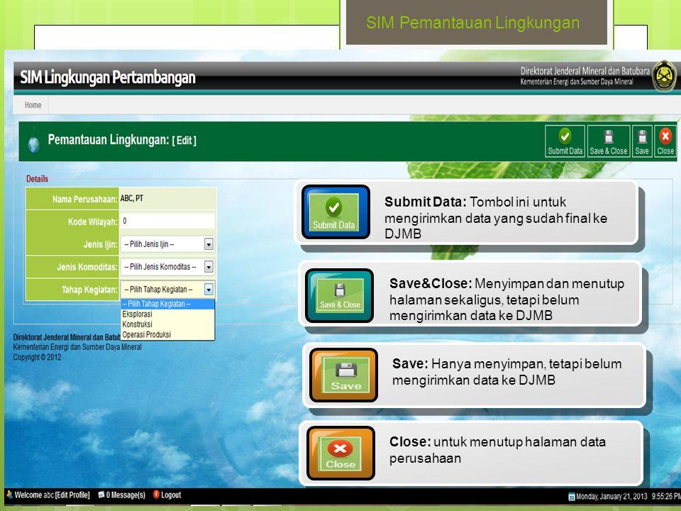 SIM Pemantauan Lingkungan Submit Data: Tombol ini untuk mengirimkan data yang sudah final ke DJMB Save&Close: Menyimpan dan menutup halaman sekaligus,