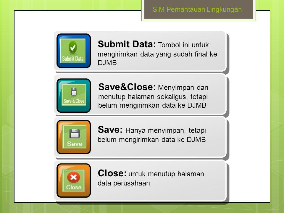 Submit Data: Tombol ini untuk mengirimkan data yang sudah final ke DJMB Save&Close: Menyimpan dan menutup halaman sekaligus, tetapi belum mengirimkan
