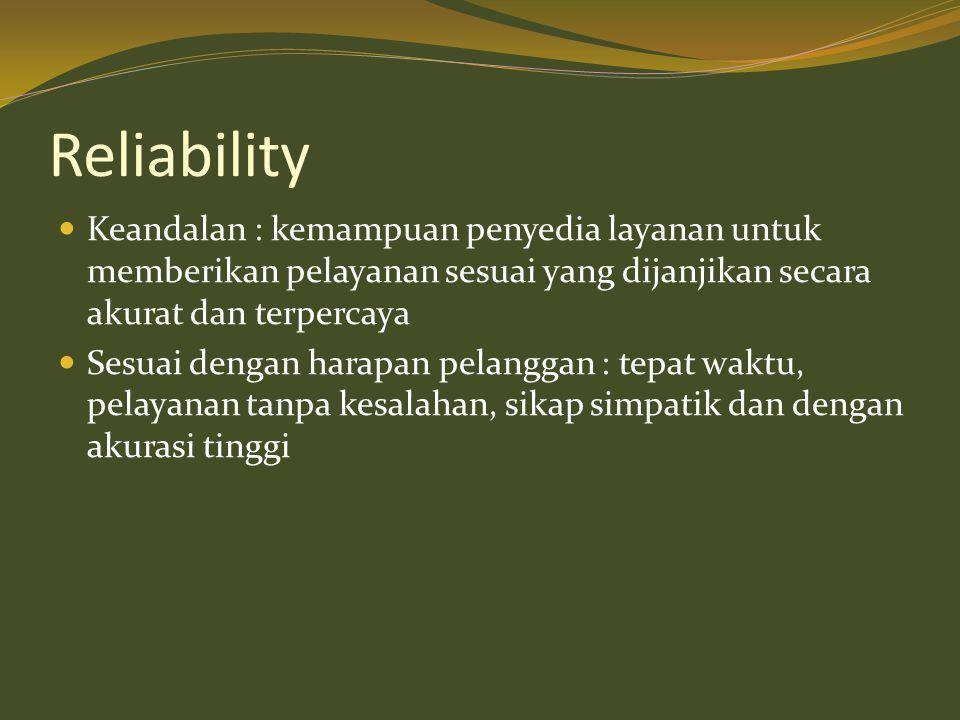 Reliability  Keandalan : kemampuan penyedia layanan untuk memberikan pelayanan sesuai yang dijanjikan secara akurat dan terpercaya  Sesuai dengan ha