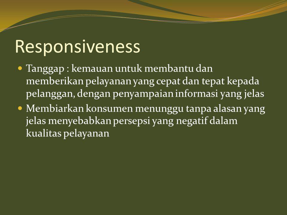 Responsiveness  Tanggap : kemauan untuk membantu dan memberikan pelayanan yang cepat dan tepat kepada pelanggan, dengan penyampaian informasi yang je