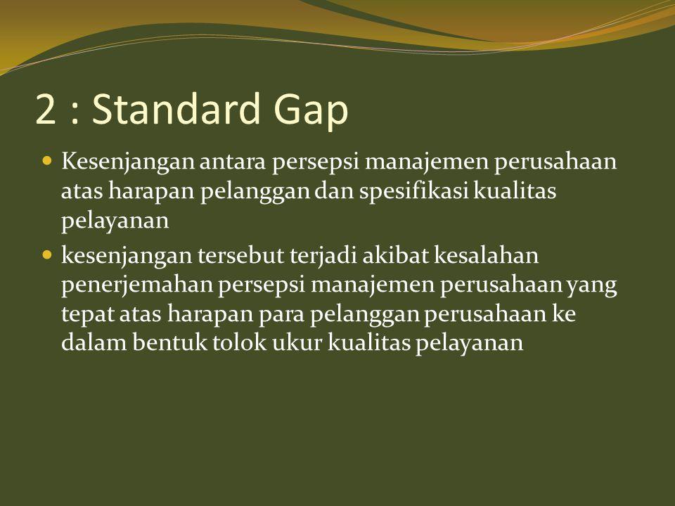 2 : Standard Gap  Kesenjangan antara persepsi manajemen perusahaan atas harapan pelanggan dan spesifikasi kualitas pelayanan  kesenjangan tersebut t