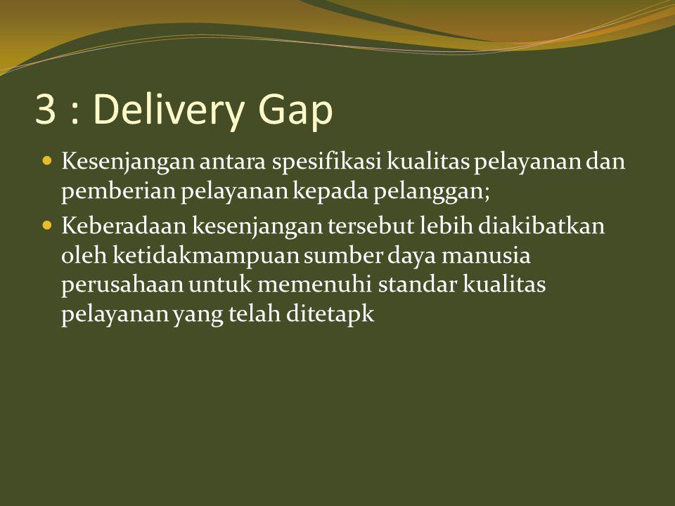 3 : Delivery Gap  Kesenjangan antara spesifikasi kualitas pelayanan dan pemberian pelayanan kepada pelanggan;  Keberadaan kesenjangan tersebut lebih