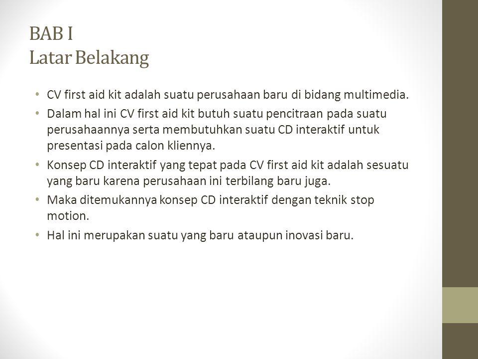 BAB I Latar Belakang • CV first aid kit adalah suatu perusahaan baru di bidang multimedia.